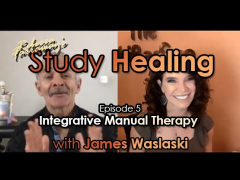 Study Healing Episode 5: Integral Manual Therapy with James Waslaski