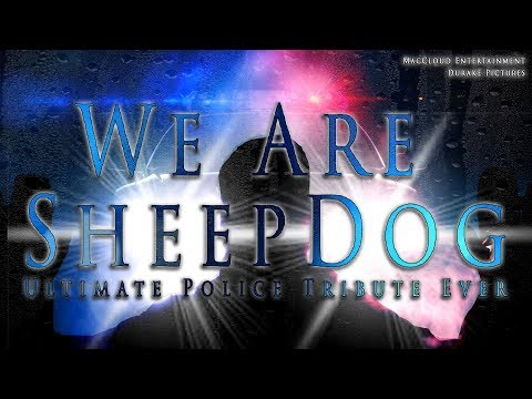We Are SheepDog - Ultimate Police Tribute Ever - Must Watch!