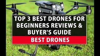 Best Drones - Top 3 Best Drones For Beginners Reviews & Buyer