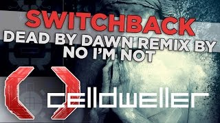 Celldweller - Switchback (Dead By Dawn Remix by No I