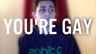 You're Gay.