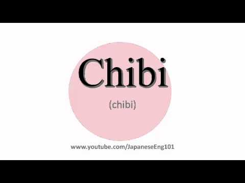 How to Pronounce Chibi