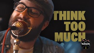 Think Too Much | Too Good To Be Troubadours