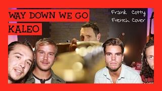 Kaleo - Way down we go (traduction en francais) COVER Frank Cotty