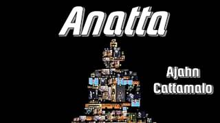 Anatta - Ajahn Cattamalo