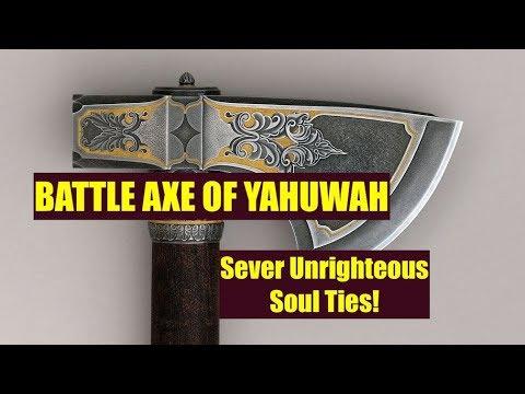 BATTLE AXE OF YAHUWAH DIRECTOR'S CUT - Sever Soul Ties!