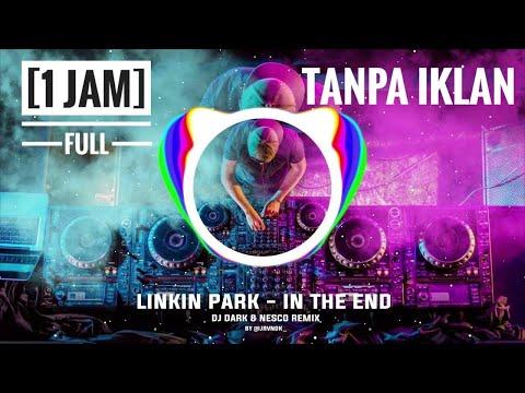 Linkin Park - In The End Dj Dark & Nesco Remix Bass Boosted Hits Populer 2019 [ 1 Jam ]