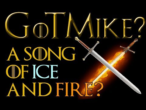 A SONG OF ICE AND FIRE  GoT Mike? A Game of Thrones theory