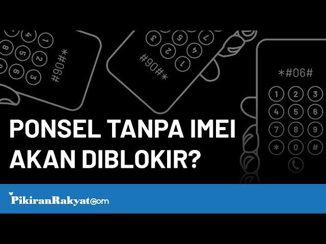 Ponsel tanpa IMEI akan Diblokir?