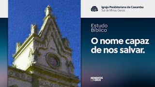 Estudo Bíblico - O nome capaz de nos salvar (13/08/2020)