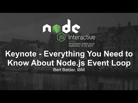 Morning Keynote- Everything You Need to Know About Node.js Event Loop - Bert Belder, IBM