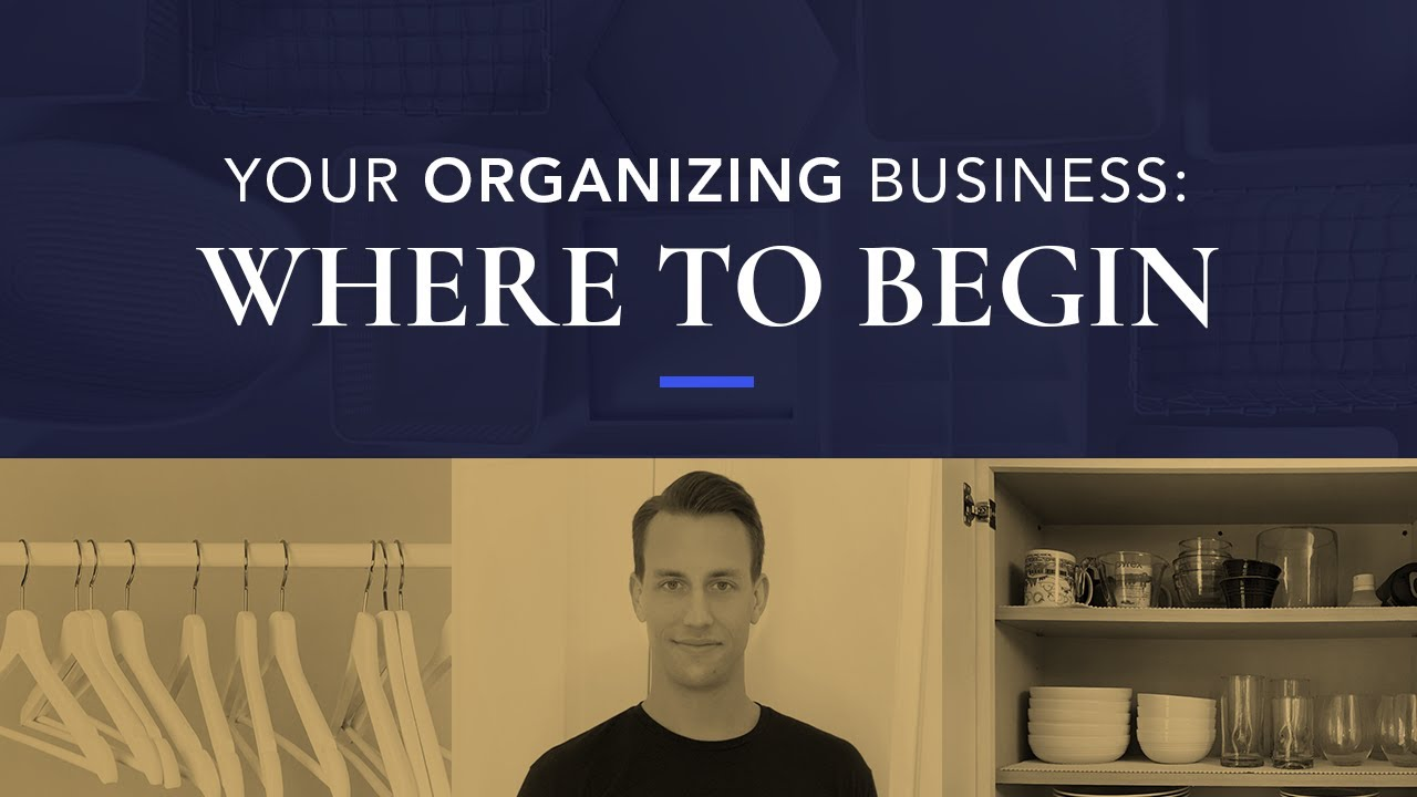 Starting An Organizing Business: Where Should You Begin?