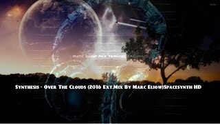 Synthesis - Over The Clouds (2016 Ext.Mix By Marc Eliow)Spacesynth HD