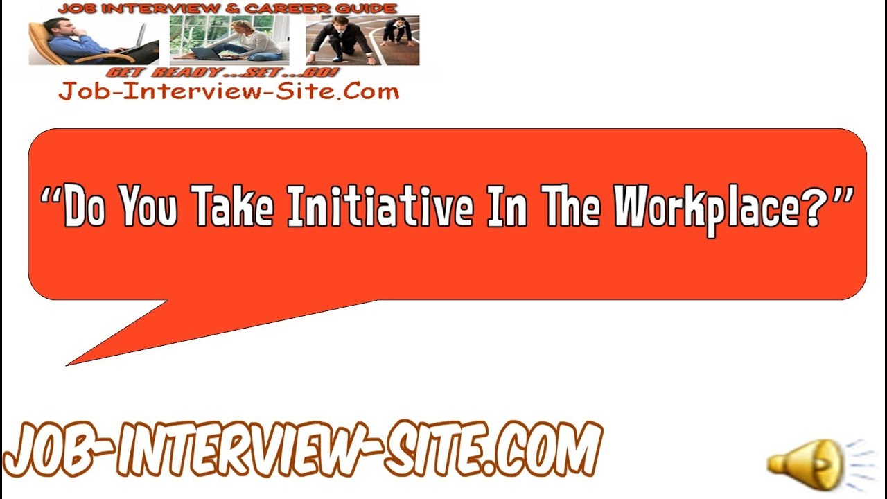 do you take initiative in the workplace interview question and answers youtube - Taking Initiative In The Workplace