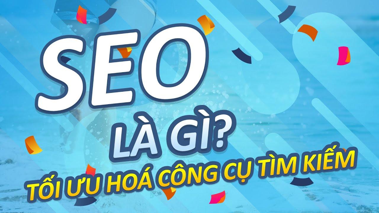 SEO là gì? Tại sao phải SEO: Web, Google, Facebook, Youtube khi làm dịch vụ & kinh doanh online 2020