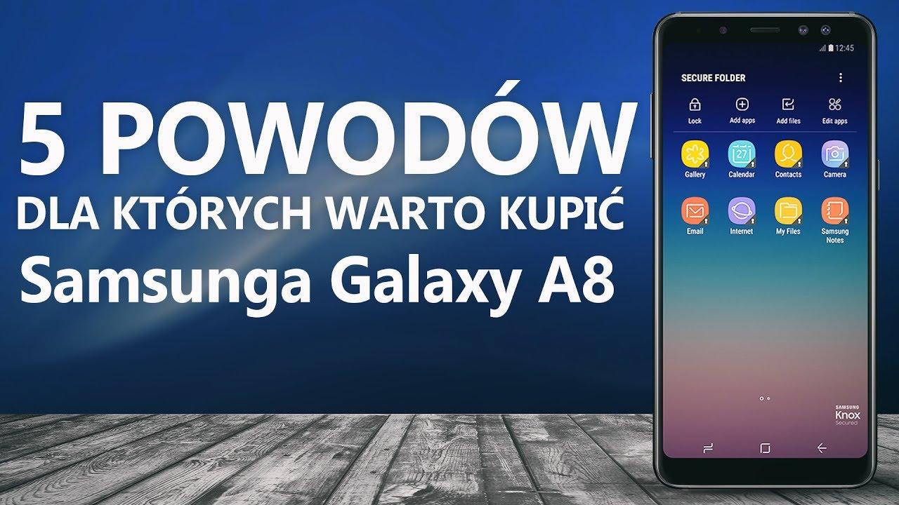 Samsunga Galaxy A8 (2018) – 5 Powodów dla których Warto Kupić
