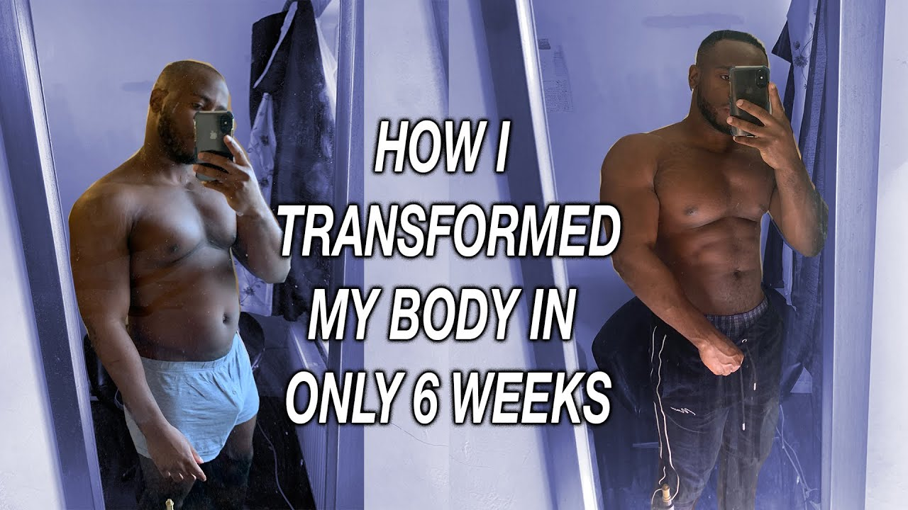 HOW I TRANSFORMED MY BODY IN ONLY 6 WEEKS
