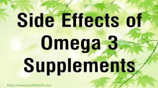 Side Effects of Omega 3 Supplements