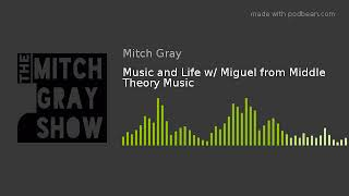 Music and Life w/ Miguel from Middle Theory Music