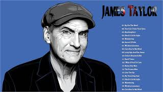 The Best Songs Of James Taylor - James Taylor Greatest Hits - James Taylor Full Album