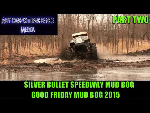 SILVER BULLET SPEEDWAY GOOD FRIDAY MUD BOG APRIL 3rd, 2015 PART TWO