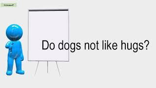 Do Dogs Not Like Hugs?