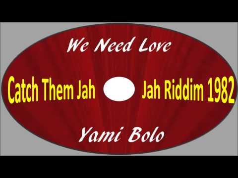Yami Bolo-We Need Love (Catch Them Jah Jah Riddim 1982)
