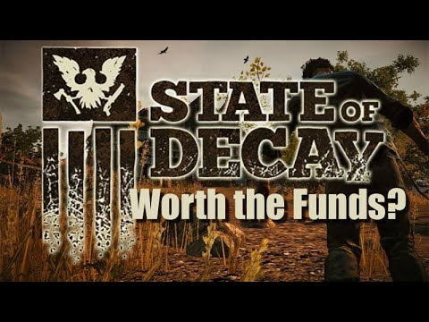 State of Decay - Worth the Funds?