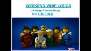 Weekend Whip Lyrics (Ninjago Theme Song) BY: THE FOLD