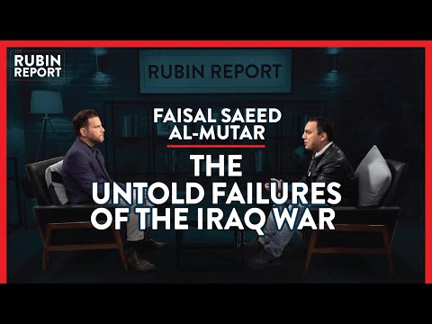 Iraq War: Is Iraq Better Now Without Saddam? | Faisal Saeed Al-Mutar | INTERNATIONAL | Rubin Report