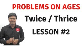 Problems on Ages _ LESSON #2(Twice/Thrice Age)
