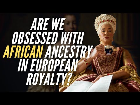 Are We Obsessed With African Ancestry in European Royalty?