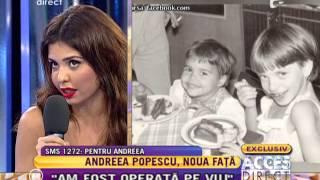 "Andreea Popescu: ""Am fost operata pe viu!"""