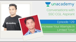 Unacademy Conversations - Increase Your Attempts in Limited Time by Love Gupta (AIR 6 SSC CGL 2015) Video