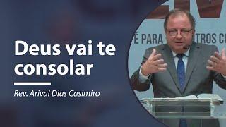 Deus vai te consolar | Rev. Arival Dias Casimiro