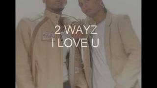 2 WAYZ - I LOVE YOU