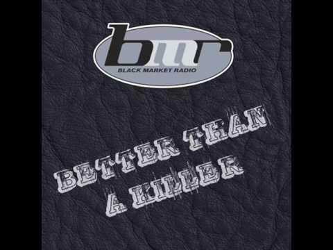 Black market radio - Better than a killer - Better than a killer