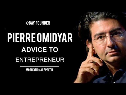 Pierre Omidyar Advice To Entrepreneurs - Founder of eBay Inc