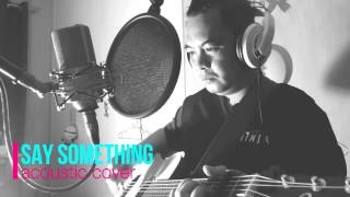 Say Something/A great big world Acoustic cover