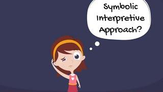 Symbolic Interpretive Approach