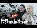 Game of Thrones Shorter Episodes Are Pissing Off the Fans - Collider Live #90