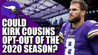 Could Kirk Cousins Opt-Out of the 2020 NFL Season?