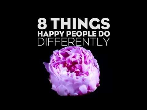 8 Things Happy People Do Differently!