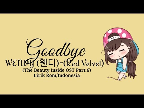 Wendy (웬디) (Red Velvet) - Goodbye (The Beauty Inside OST Part.6) [Lirik Rom/indo] | Lirik Indonesia