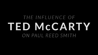 The Influence of Ted McCarty on Paul Reed Smith