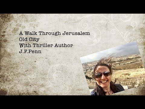 A Walk Through Jerusalem Old City With Thriller Author J.F.Penn