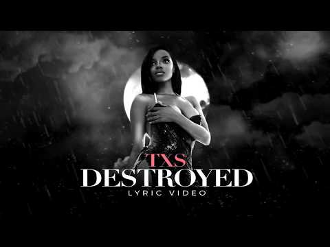 TXS - DESTROYED (LYRIC VIDEO)