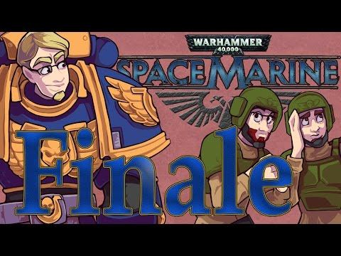 ETA Plays! Space Marine Ep, 026 - Finale! - The Baddest of Asses
