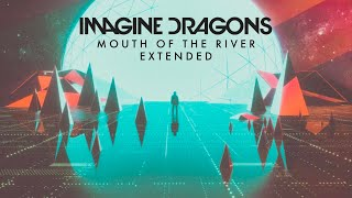 Imagine Dragons - Mouth Of The River (Extended)