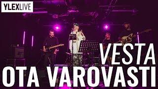 Vesta - Ota varovasti (YleX Live)
